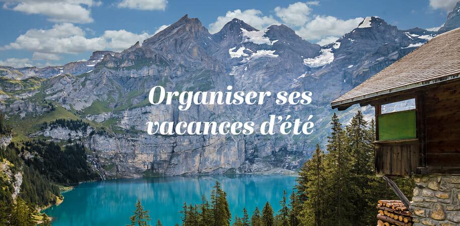 Organiser ses vacances en Suisse cet été : choisir le sur mesure