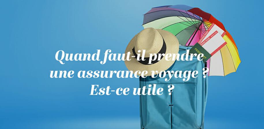 Quand faut-il prendre une assurance voyage? Est-ce utile?