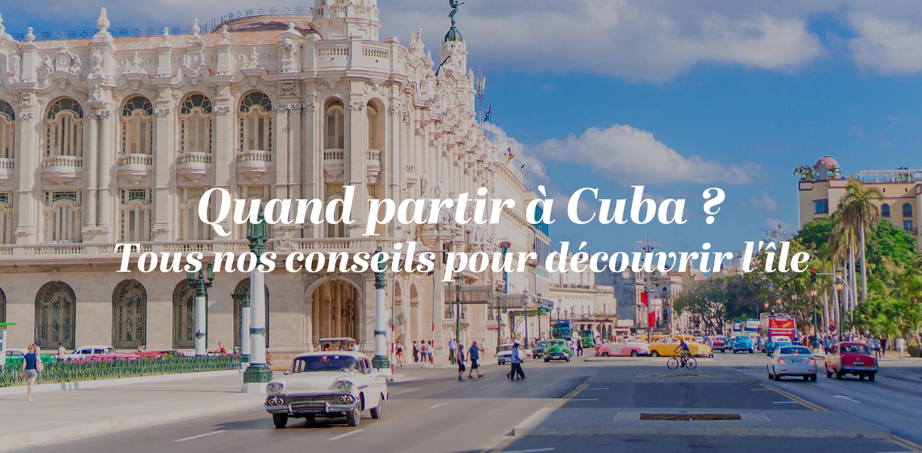 Quand partir à Cuba? Tous nos conseils pour découvrir l'île