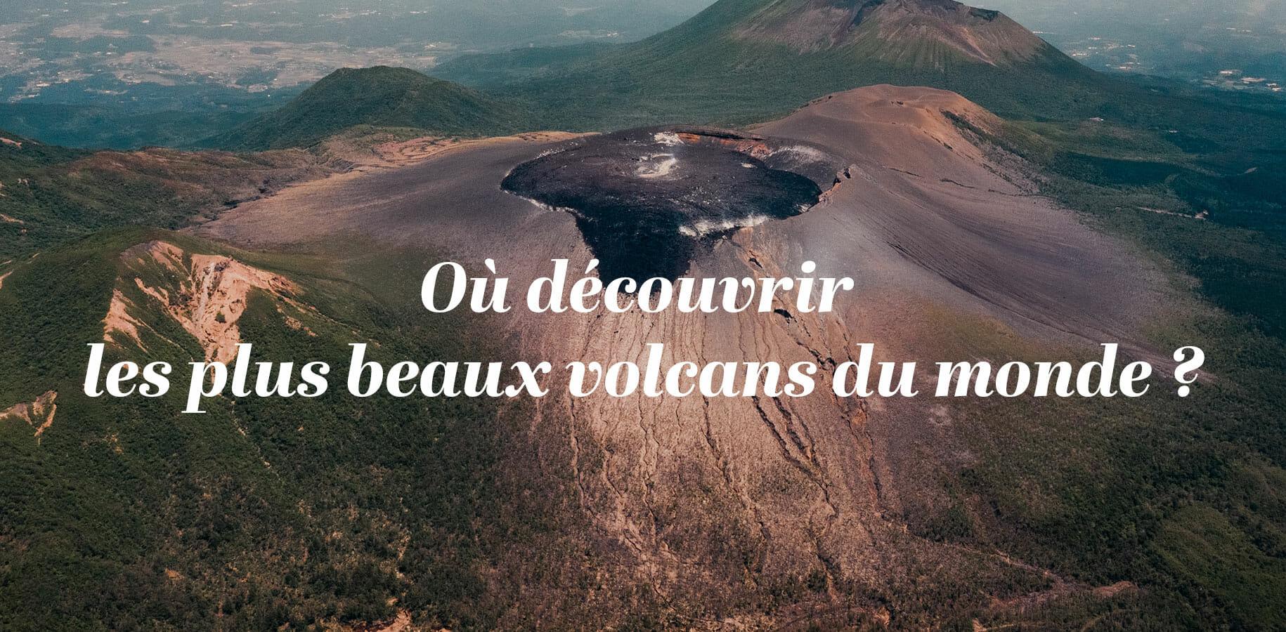 Où découvrir les plus beaux volcans du monde?