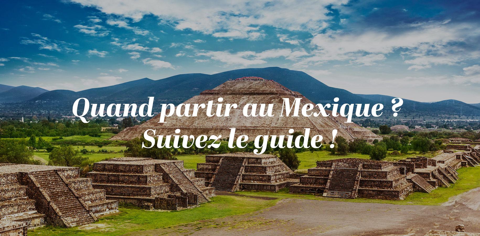 Quand partir au Mexique? Suivez le guide!
