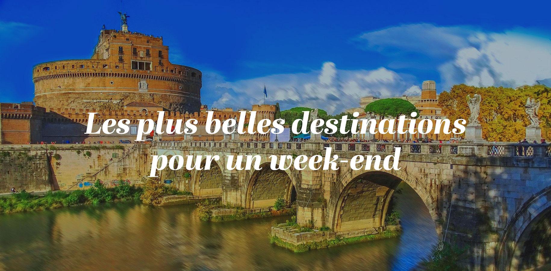 Les plus belles destinations pour un week-end